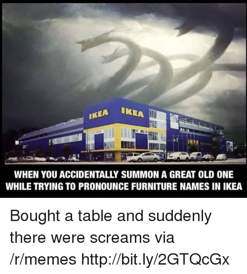 Ea Ikea Ikea When You Accidentally Summon A Great Old One While Trying To Pronounce Furniture