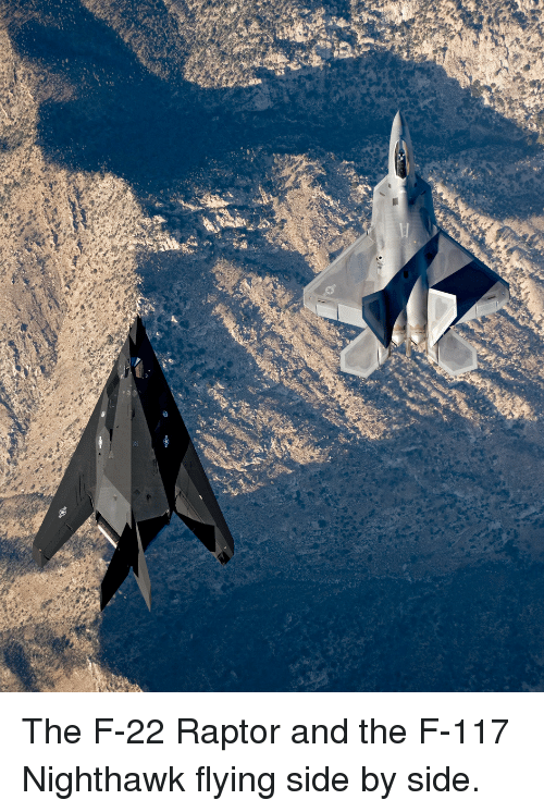 f-22: <p>The F-22 Raptor and the F-117 Nighthawk flying side by side.</p>