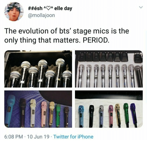 Evolution Of:  ##ésh AA elle day  @mollajoon  The evolution of bts' stage mics is the  only thing that matters. PERIOD.  6:08 PM 10 Jun 19 Twitter for iPhone