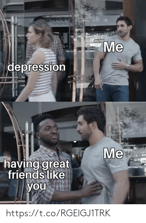 Friends, Memes, and Depression: Ме  depression  Me  having great  friends like  you https://t.co/RGEIGJ1TRK