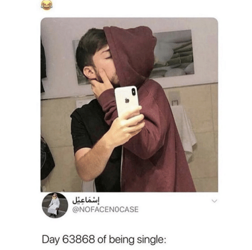 Single, Being Single, and Day: إسماعيل  @NOFACENOCASE  Day 63868 of being single: