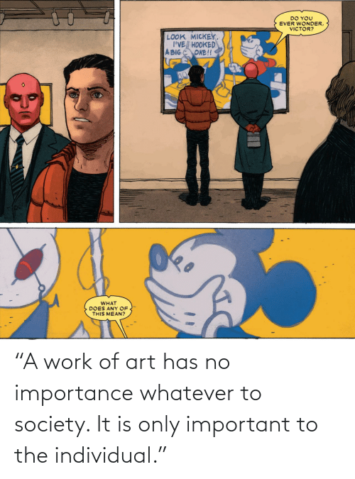 "Important: ""A work of art has no importance whatever to society. It is only important to the individual."""