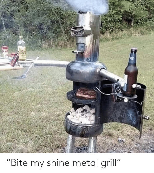 "Metal: ""Bite my shine metal grill"""