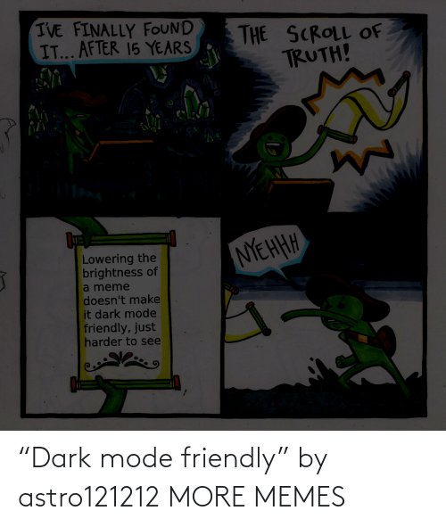 "Friendly: ""Dark mode friendly"" by astro121212 MORE MEMES"