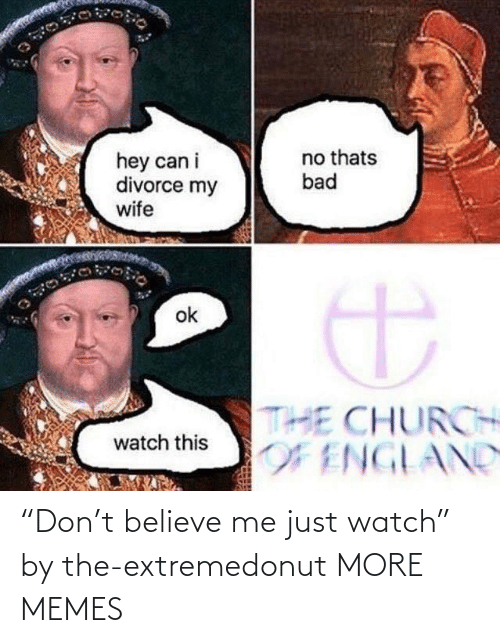 "believe: ""Don't believe me just watch"" by the-extremedonut MORE MEMES"