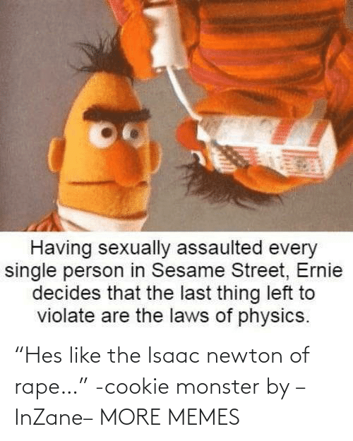 "Rape: ""Hes like the Isaac newton of rape…"" -cookie monster by –InZane– MORE MEMES"