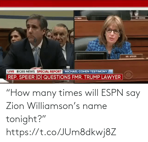 "say: ""How many times will ESPN say Zion Williamson's name tonight?"" https://t.co/JUm8dkwj8Z"