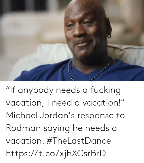 "Vacation: ""If anybody needs a fucking vacation, I need a vacation!""  Michael Jordan's response to Rodman saying he needs a vacation.   #TheLastDance    https://t.co/xjhXCsrBrD"