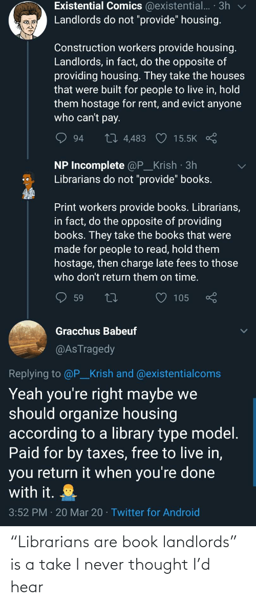 "hear: ""Librarians are book landlords"" is a take I never thought I'd hear"