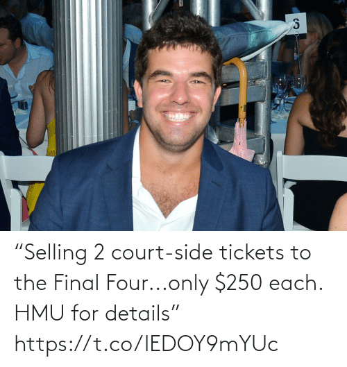 "court: ""Selling 2 court-side tickets to the Final Four...only $250 each. HMU for details"" https://t.co/lEDOY9mYUc"