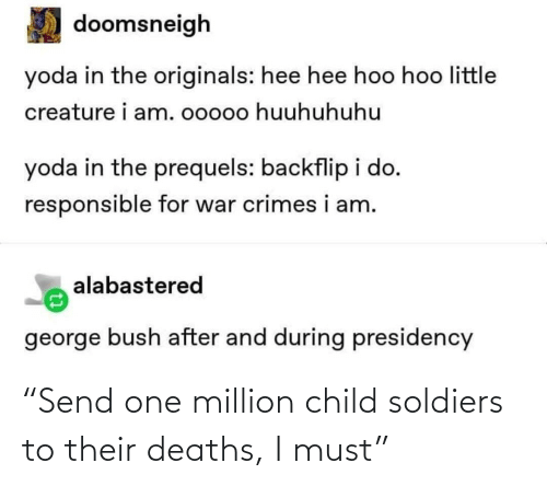 """child: """"Send one million child soldiers to their deaths, I must"""""""