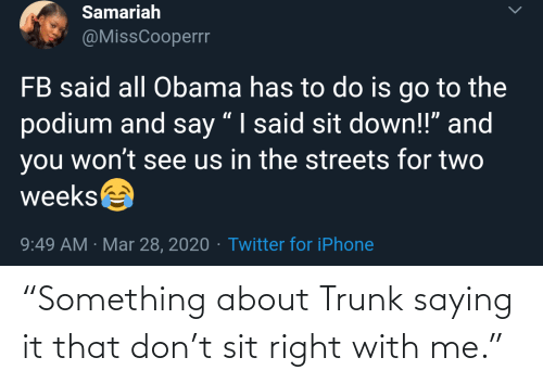 """saying: """"Something about Trunk saying it that don't sit right with me."""""""