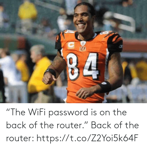 "Back: ""The WiFi password is on the back of the router.""   Back of the router: https://t.co/Z2Yoi5k64F"