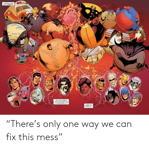 """one way: """"There's only one way we can fix this mess"""""""