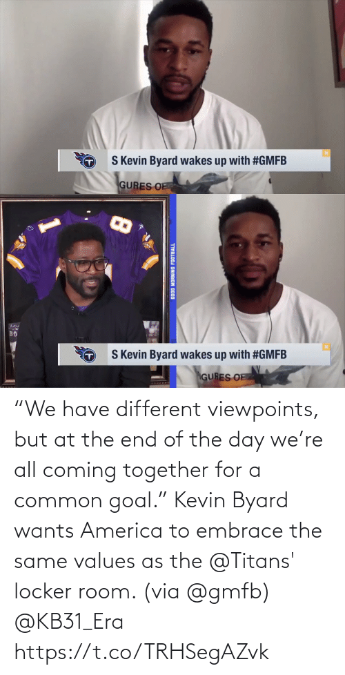 """Goal: """"We have different viewpoints, but at the end of the day we're all coming together for a common goal.""""  Kevin Byard wants America to embrace the same values as the @Titans' locker room. (via @gmfb) @KB31_Era https://t.co/TRHSegAZvk"""