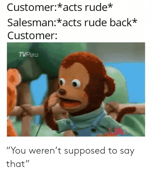 """That: """"You weren't supposed to say that"""""""