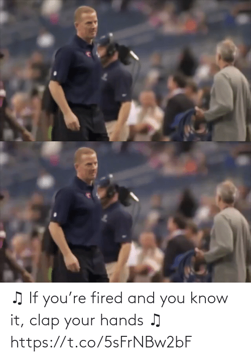 you know it: ♫ If you're fired and you know it, clap your hands ♫ https://t.co/5sFrNBw2bF