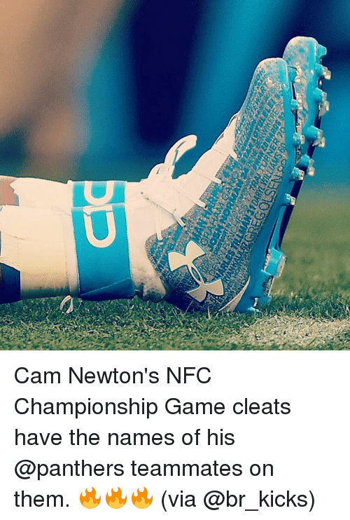 Cam Newton, NFC Championship Game, and Sports: つ Cam Newton's NFC Championship Game cleats have the names of his @panthers teammates on them. 🔥🔥🔥 (via @br_kicks)