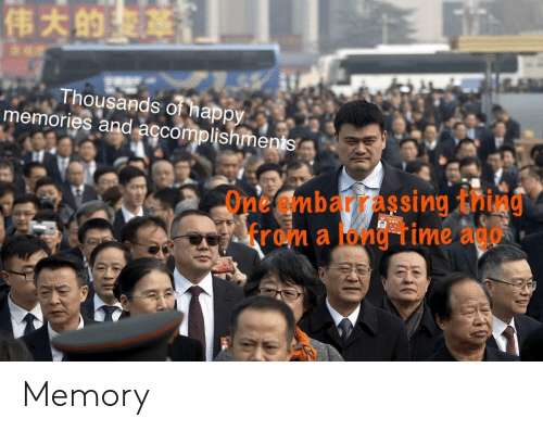 Time, One, and Memory: 伟大的  Thousands of ha  memories and accomplishmenis  One embarrassing thing  from a long time ago Memory