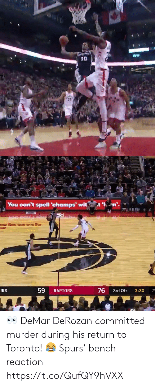 His: 👀 DeMar DeRozan committed murder during his return to Toronto!   😂 Spurs' bench reaction  https://t.co/QufQY9hVXX