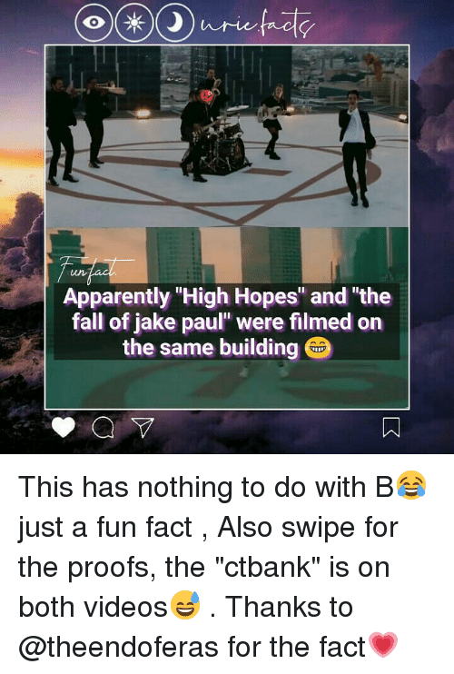 "Apparently, Fall, and Memes: 0  Apparently High Hopes"" and ""the  fall of jake paul"" were filmed on  the same building This has nothing to do with B😂 just a fun fact , Also swipe for the proofs, the ""ctbank"" is on both videos😅 . Thanks to @theendoferas for the fact💗"
