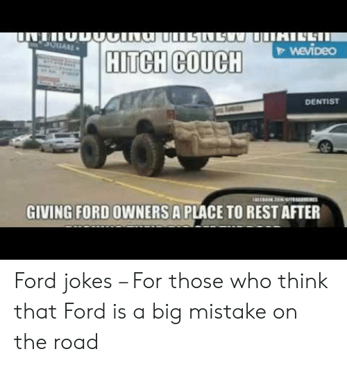 Ford Jokes: 0  HITCH COUCH  DENTIST  GIVING FORD OWNERS A PLACE TO REST AFTER Ford jokes – For those who think that Ford is a big mistake on the road