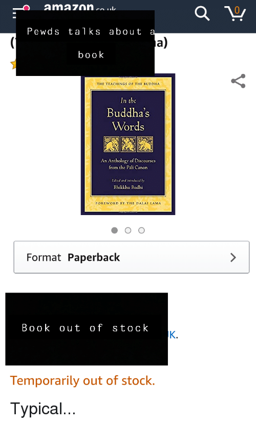 Book, Buddha, and Canon: 0  Pewds talks about  a)  book  THE TEACHINGS OF THE BUDDHA  In the  Buddha's  Words  An Anthology of Discourses  from the Pali Canon  Edited and introduced by  Bhikkhu Bodhi  FOREWORD BY THE DALAI LAMA  Format Paperback  BooK out of stoCk  Temporarily out of stock