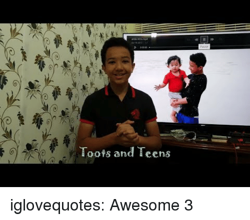 Toots: 0  Toots and Teens iglovequotes: Awesome 3