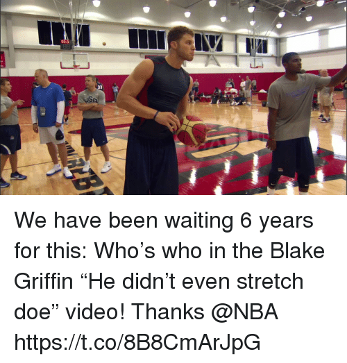"""Blake Griffin, Doe, and Memes: 00.0  8  USA We have been waiting 6 years for this: Who's who in the Blake Griffin """"He didn't even stretch doe"""" video!   Thanks @NBA  https://t.co/8B8CmArJpG"""