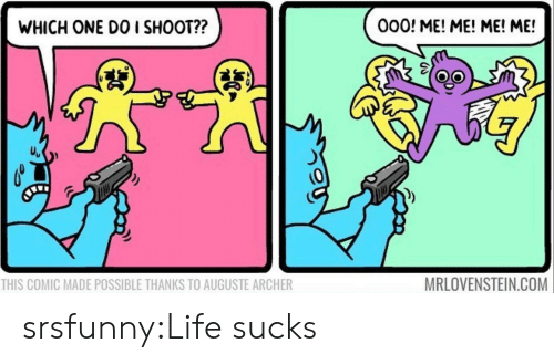 me me me: 000! ME! ME! ME! ME!  WHICH ONE DO I SHOOT??  (9  MRLOVENSTEIN.COM  THIS COMIC MADE POSSIBLE THANKS TO AUGUSTE ARCHER srsfunny:Life sucks