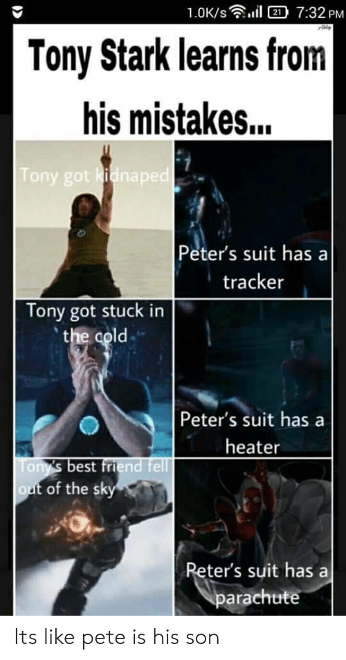 Best Friend, Best, and Cold: 1.0K/s  2 7:32 PM  Tony Stark learns from   his mistakes...  Tony got kidnaped  Peter's suit has a  tracker  Tony got stuck in  the cold  Peter's suit has  heater  Tony's best friend fell  out of the sky  Reter's suit has  parachute Its like pete is his son