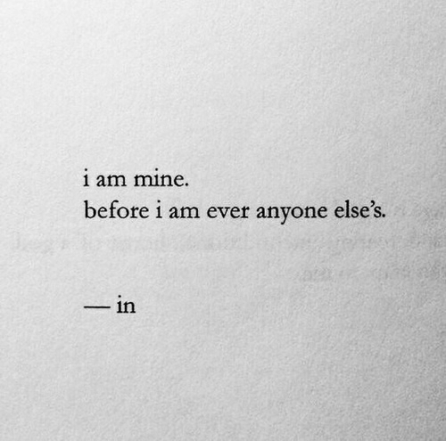 Mine, Anyone, and Ever: 1 am mine.  before i am ever anyone else's.  - in