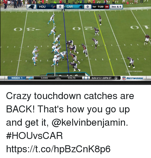 Touchdowners: 10  0  CAR  0  0 1ST 7:20 08  3RD & 6  WEEK 1  LIONS  VS  COLTS  SUN 8/13 1:30PM ET EL  NETWORK Crazy touchdown catches are BACK!  That's how you go up and get it, @kelvinbenjamin.  #HOUvsCAR https://t.co/hpBzCnK8p6