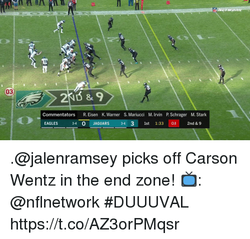 Philadelphia Eagles, Memes, and 🤖: 10  03  2ND & 9  Commentators R. Eisen K. Warner S. Mariucci M. Irvin P. Schrager M. Stark  EAGLES  340 JAGUARS 3-4 3 1st 13303 2nd & 9 .@jalenramsey picks off Carson Wentz in the end zone!  📺: @nflnetwork #DUUUVAL https://t.co/AZ3orPMqsr