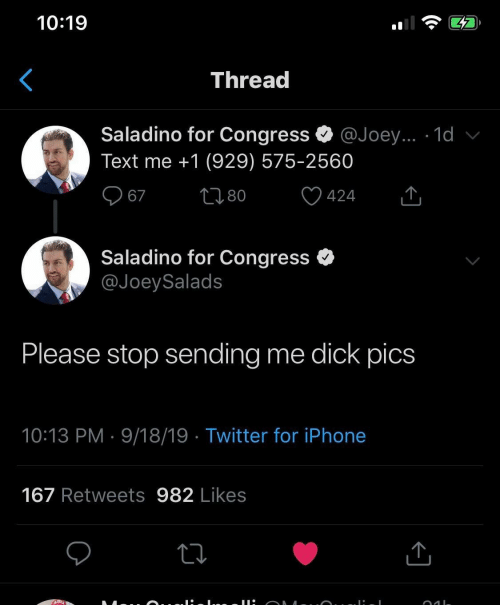 joey: 10:19  Thread  Saladino for Congress  @Joey... 1d v  Text me +1 (929) 575-2560  2180  67  424  Saladino for Congress  @JoeySalads  Please stop sending  me dick pics  10:13 PM 9/18/19 Twitter for iPhone  167 Retweets 982 Likes