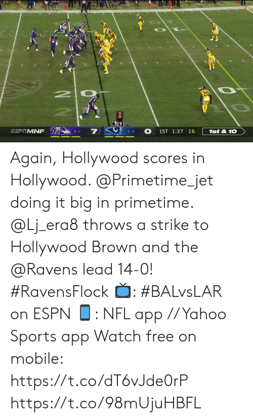 hollywood: 10  20  2 0  20  ESFTMNF  8-2  6-4  1ST 1:37 16  1st&10 Again, Hollywood scores in Hollywood. @Primetime_jet doing it big in primetime.  @Lj_era8 throws a strike to Hollywood Brown and the @Ravens lead 14-0! #RavensFlock  📺: #BALvsLAR on ESPN 📱: NFL app // Yahoo Sports app Watch free on mobile: https://t.co/dT6vJde0rP https://t.co/98mUjuHBFL