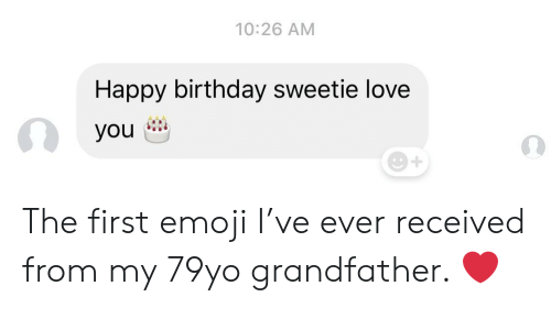 Birthday, Emoji, and Love: 10:26 AM  Happy birthday sweetie love  you The first emoji I've ever received from my 79yo grandfather. ❤️
