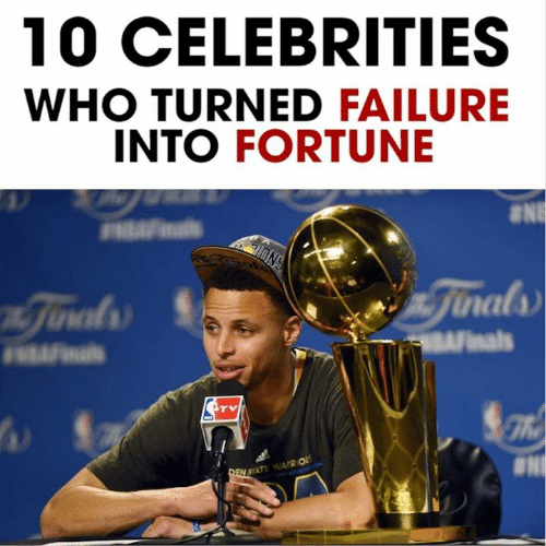Memes, Warriors, and Failure: 10 CELEBRITIES  WHO TURNED FAILURE  INTO FORTUNE  F ls  ONS  Jinals  nJinals  AFnals  Fials  TV  DEN STATE WARRIORS