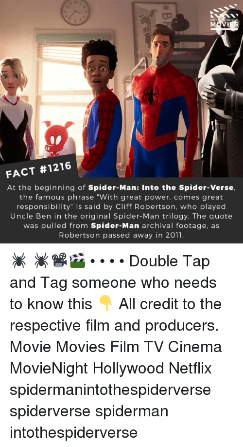 """Memes, Movies, and Netflix: 10  DID  KN  FACT #1216  At the beginning of Spider-Man: Into the Spider-Verse,  the famous phrase """"With great power, comes great  responsibility"""" is said by Cliff Robertson, who played  Uncle Ben in the original Spider-Man trilogy. The quote  was pulled from Spider-Man archival footage, as  Robertson passed away in 2011. 🕷️ 🕷️📽️🎬 • • • • Double Tap and Tag someone who needs to know this 👇 All credit to the respective film and producers. Movie Movies Film TV Cinema MovieNight Hollywood Netflix spidermanintothespiderverse spiderverse spiderman intothespiderverse"""