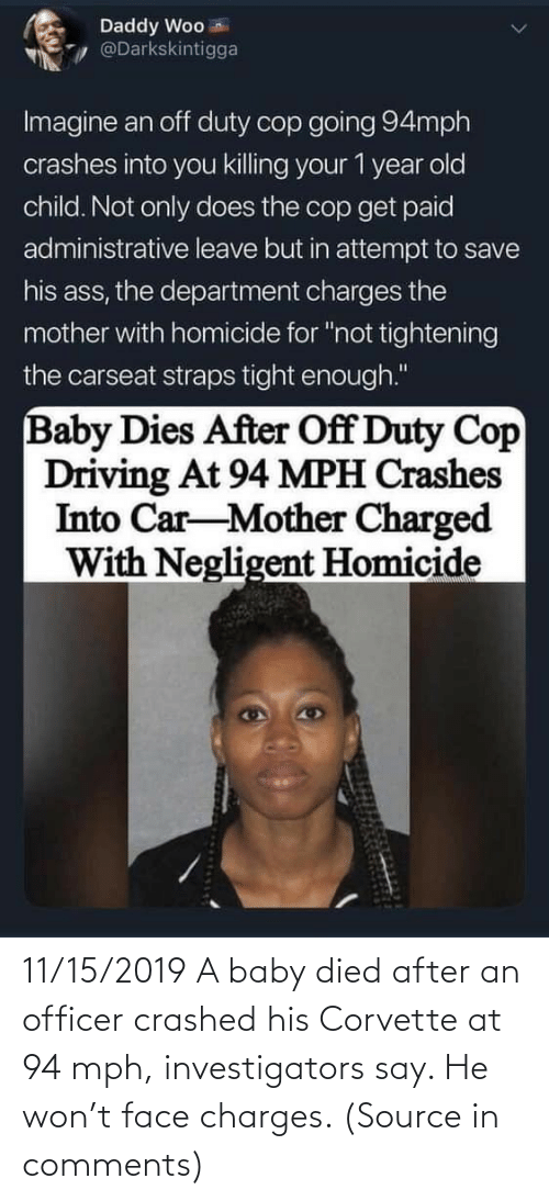 Baby: 11/15/2019 A baby died after an officer crashed his Corvette at 94 mph, investigators say. He won't face charges. (Source in comments)