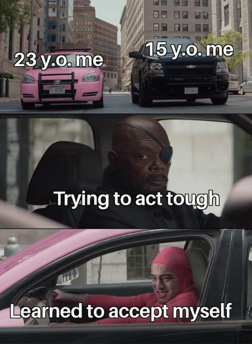 Tough, Act, and Accept: 11  15 y.o. me  23 y.o. me  G152  Trying to act tough  Learned to accept myself