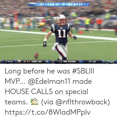 Memes, House, and New Orleans: 11  1ST&10  2ND 1:53  (9-6) TAMPA BAY  10  (11-4 NEW ORLEANS  24  breah Long before he was #SBLIII MVP...  @Edelman11 made HOUSE CALLS on special teams. 🏡 (via @nflthrowback) https://t.co/8WladMPplv