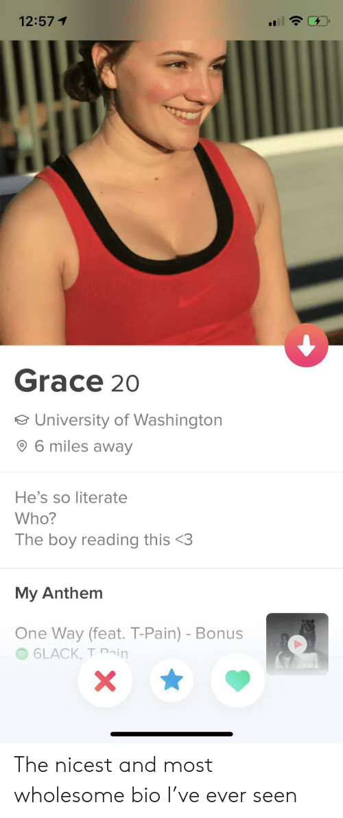 T-Pain, Wholesome, and Pain: 12:571  Grace 20  e University of Washington  6 miles away  He's so literate  Who?  The boy reading this <3  My Anthem  One Way (feat. T-Pain) - Bonus  6LACK, T ain  X The nicest and most wholesome bio I've ever seen