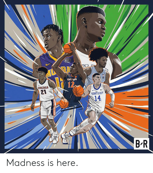 Kentucky, Gonzaga, and Madness: 12  GONZAGA  KENTUCKY  14  B-R Madness is here.