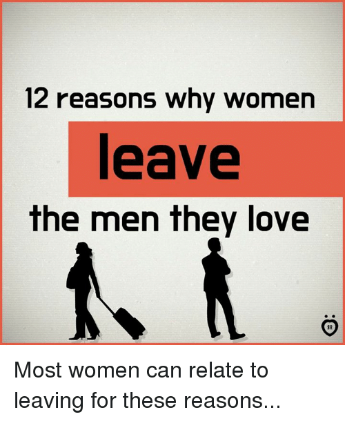 Love, Women, and Can: 12 reasons why women  leave  The men Thev love Most women can relate to leaving for these reasons...