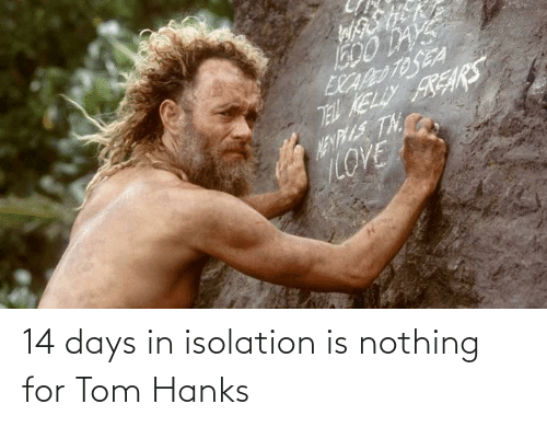 tom: 14 days in isolation is nothing for Tom Hanks