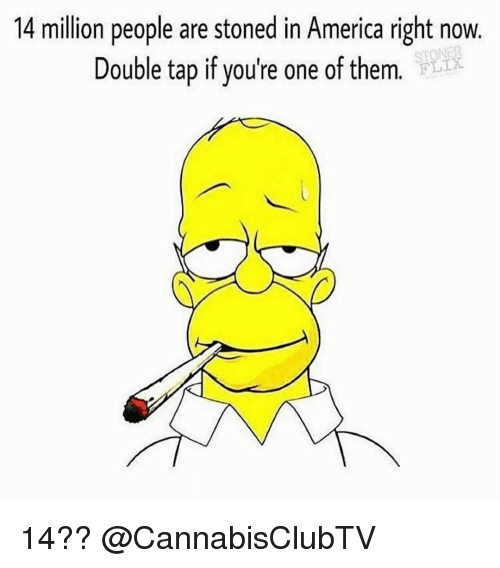 America, Memes, and 🤖: 14 million people are stoned in America right now.  Double tap if you're one of them.  STONER  FLIX 14?? @CannabisClubTV