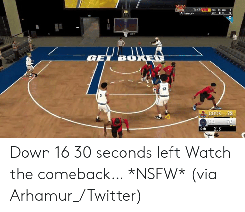 Nsfw, Twitter, and Watch: 14 RE 1  28  2  12  COOK 72  4th 2.6 Down 16 30 seconds left  Watch the comeback… *NSFW*  (via Arhamur_/Twitter)