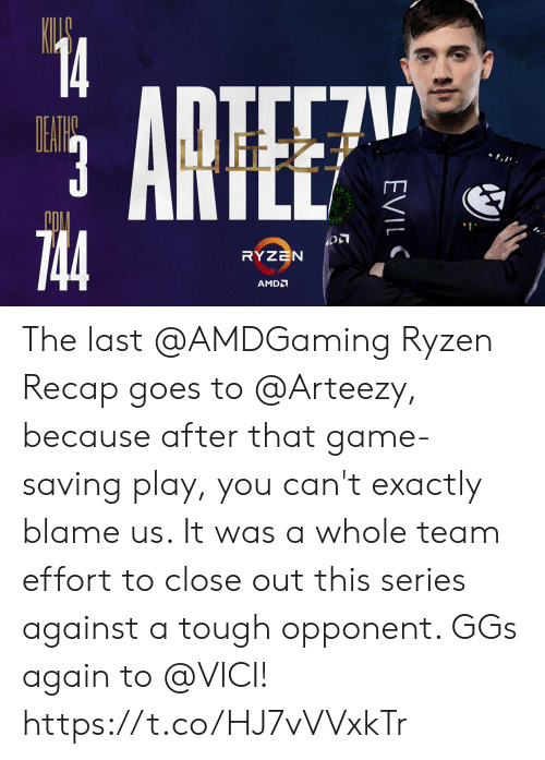 Recap: 14  TIL7  ARTEE  EAWE  3  ינ,ו .  744  RYZEN  AMD  EVIL The last @AMDGaming Ryzen Recap goes to @Arteezy, because after that game-saving play, you can't exactly blame us.   It was a whole team effort to close out this series against a tough opponent. GGs again to @VICI! https://t.co/HJ7vVVxkTr