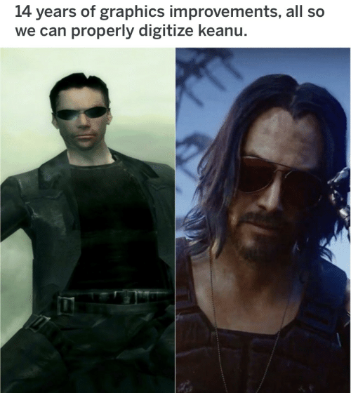 Can, All, and Graphics: 14 years of graphics improvements, all so  we can properly digitize keanu.